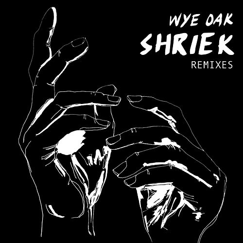 Shriek (Remixes) von Wye Oak