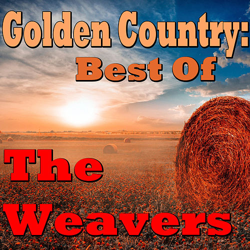 Golden Country: Best Of The Weavers by The Weavers