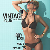 Vintage Plug 60: Session 75 - 80's Rock, Vol. 2 by Various Artists