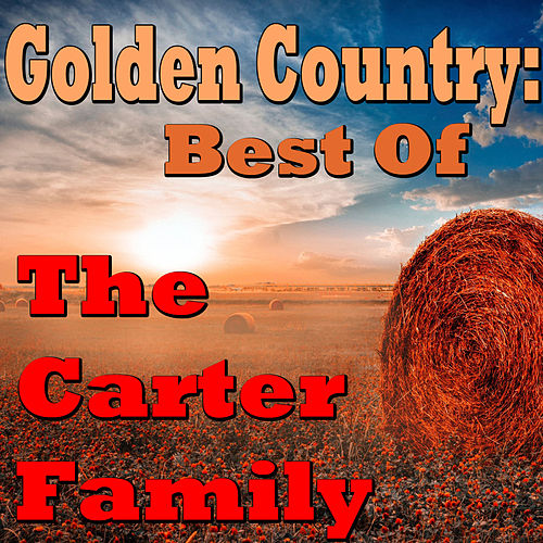 Play & Download Golden Country: Best Of The Carter Family by The Carter Family | Napster