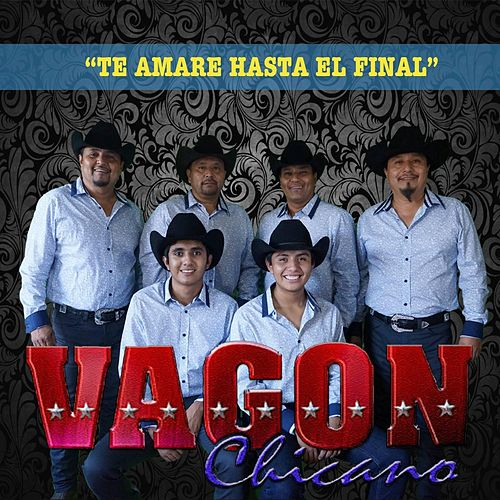 Play & Download Te Amare Hasta el Final by Vagon Chicano | Napster