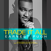 Trade It All by Earnest Pugh