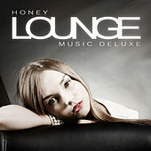 Play & Download Honey Lounge Music Deluxe by Various Artists | Napster