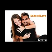 Play & Download Echo of Love - Single by Katcha | Napster