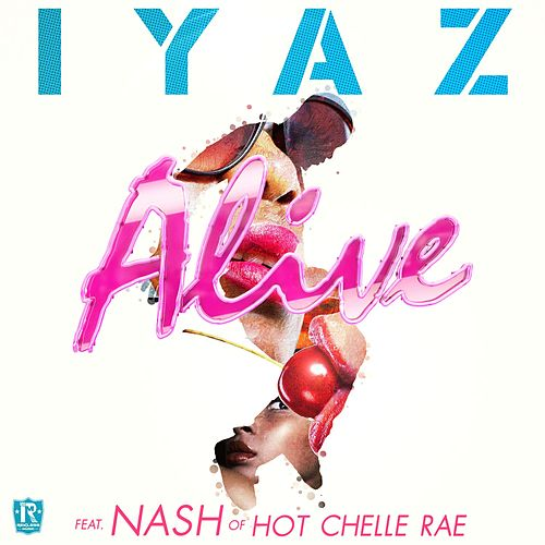 Play & Download Alive (feat. Nash Overstreet of Hot Chelle Rae) by Iyaz | Napster