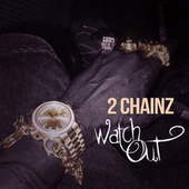 Watch Out by 2 Chainz