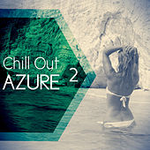 Play & Download Chill Out Azure 2 by Various Artists | Napster