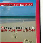 Play & Download Wouldn't It Be Nice - a Jazz Portrait of Brian Wilson by Various Artists | Napster