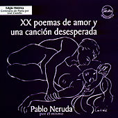 Play & Download XX Poemas de amor y uma canción desesperada by Pablo Neruda | Napster