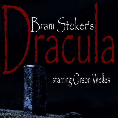 Play & Download Bram Stoker's Dracula by Orson Welles | Napster