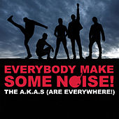 Everybody Make Some Noise! by The A.K.A.s (Are Everywhere)