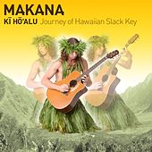 Ki Ho'alu: Journey of Hawaiian Slack Key by Makana