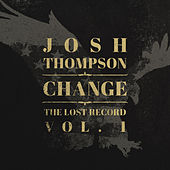 Play & Download Change: The Lost Record Vol. 1 by Josh Thompson | Napster