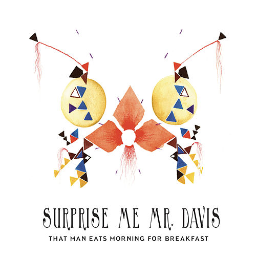 That Man Eats Morning For Breakfast by Surprise Me Mr. Davis