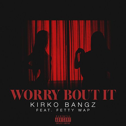 Play & Download Worry Bout It (feat. Fetty Wap) by Kirko Bangz | Napster
