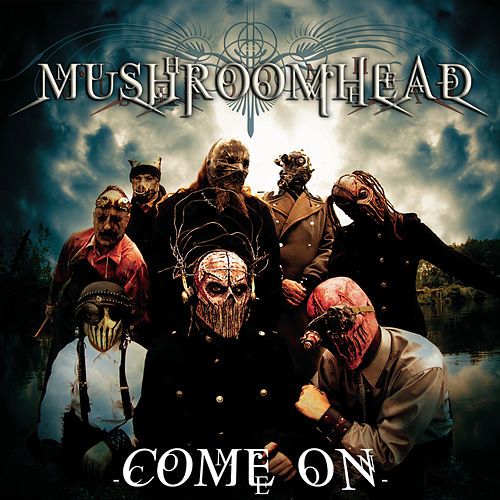 Come On by Mushroomhead