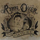 Play & Download The Matinée by Ryan Oyer | Napster