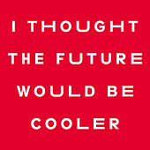 Play & Download I Thought the Future Would Be Cooler by YACHT | Napster