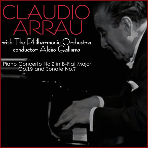 Play & Download Beethoven: Piano Concerto No. 2 in B-Flat Major, Op. 19 & Sonata No. 7 by Claudio Arrau | Napster