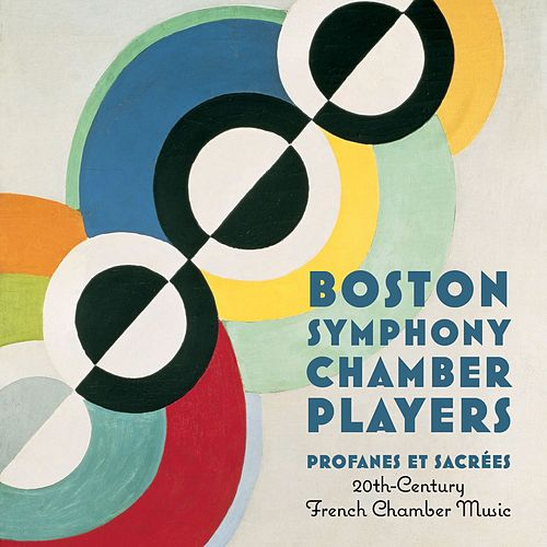 Play & Download Profanes Et Sacrées: 20th Century French Chamber Music by Boston Symphony Chamber Players | Napster
