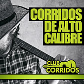Play & Download Club Corridos Presenta Corridos de Alto Calibre: Con Exitos Como la Escuadra, Me Cai de la Nube, Contrabando y Traicion, Regalo Caro, Jesus Malverde by Various Artists | Napster