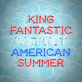 Play & Download Wet Hot American Summer by King Fantastic | Napster