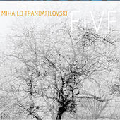 Play & Download Trandafilovski: Five by Various Artists | Napster