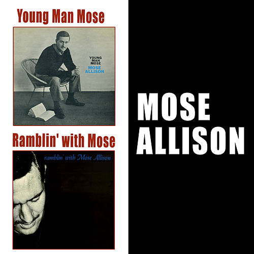 Young Man Mose + Ramblin' with Mose by Mose Allison