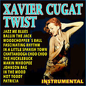 Play & Download Xavier Cugat . Twist Instrumental by Xavier Cugat | Napster