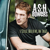 Play & Download I Still Believe in That by Ash Bowers | Napster