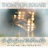 Play & Download Are You Gonna Kiss Me Or Not (Wedding Instrumental) by Thompson Square | Napster