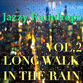 Play & Download Jazzy Raindrops: Long Walk In The Rain, Vol.2 by Various Artists | Napster