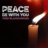 Peace Be With You by Fred Blankenburg