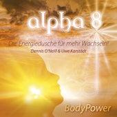 Play & Download Alpha 8 - Body Power - Die Energiedusche für mehr Wachsein by Dennis O'Neill | Napster