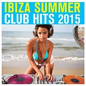 Ibiza Summer Club Hits 2015 by Various Artists