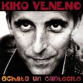 Echate Un Cantecito de Kiko Veneno