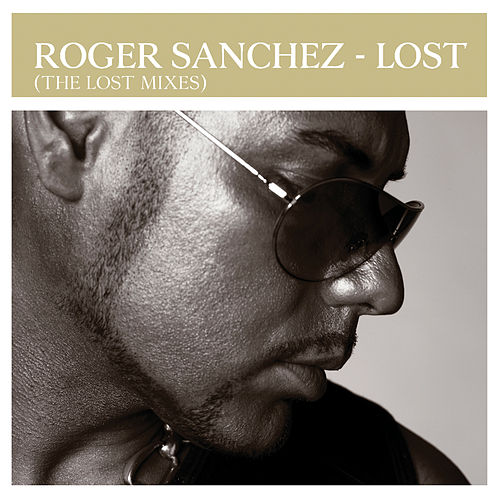 Play & Download Lost (The Lost Mixes) by Roger Sanchez | Napster