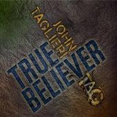 Play & Download True Believer by John Taglieri | Napster