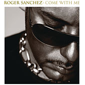 Play & Download Come With Me by Roger Sanchez | Napster