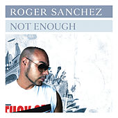 Play & Download Not Enough by Roger Sanchez | Napster