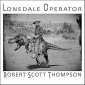 Play & Download Lonedale Operator by Robert Scott Thompson | Napster