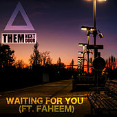 Waiting For You (feat. Faheem) - Single by Them Next Door