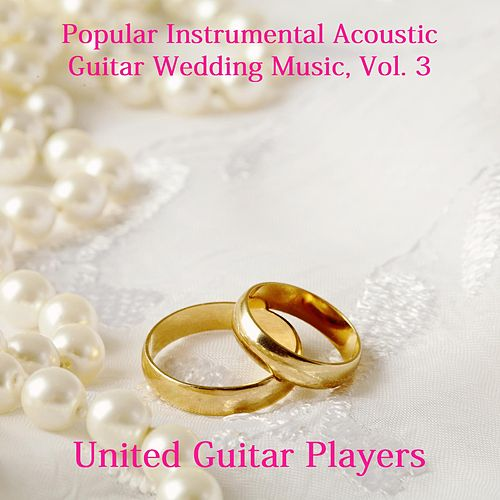 Popular Instrumental Acoustic Guitar Wedding Music Vol 3 By United Players