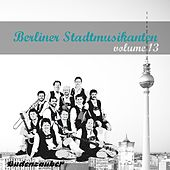 Play & Download Berliner Stadtmusikanten 13 by Various Artists | Napster