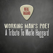 Working Man's Poet A Tribute To Merle Haggard (Streaming Version) by Various Artists