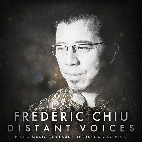 Play & Download Distant Voices: Piano Music by Claude Debussy & Gao Ping by Frederic Chiu | Napster