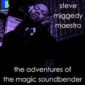 The Adventures Of The Magic Soundbender - Single by Steve 'Miggedy' Maestro