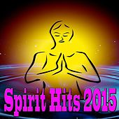 Play & Download Spirit Hits 2015 by Various Artists | Napster