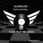 Play & Download Call To The Floor by Silverfilter | Napster