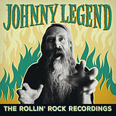 Play & Download The Rollin' Rock Recordings by Johnny Legend | Napster